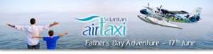 Father's Day Adventure Special Offer of Srilankan Air Taxi