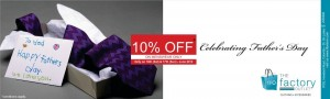 The Factory Outlet 10% Off on Father's day Celebrations on 16th and 17th June 2012