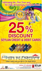 25% Discount for Seylan Bank Credit & Debit Cards at House of Fashion on 6th &7th April 2013