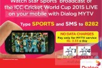Watch ICC world cup Matches on Mobile Dialog My TV for Rs. 3.33 a Day (No Date Charges applicable)